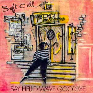 Soft Cell Say Hello Wave Goodbye Single Cover