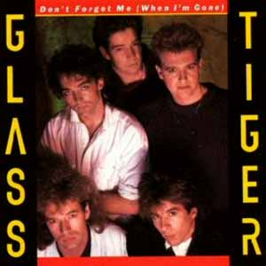 Glass Tiger Don't Forget Me When I'm Gone Single Cover
