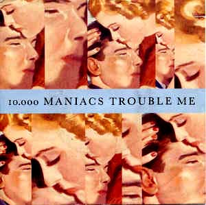 10,000 Maniacs - Trouble Me - Single Cover