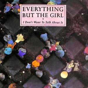 Everything But The Girl - I Don`t Want To Talk About It - single cover