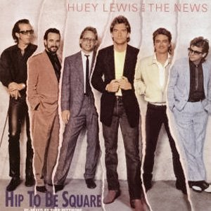 Huey Lewis And The News - Hip To Be Square - single cover