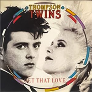 Thompson Twins - Get That Love - single cover