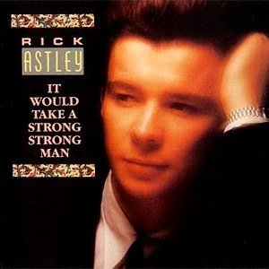 Rick Astley - It Would Take a Strong Strong Man - Single Cover