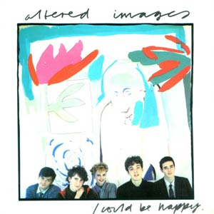 Altered Images - I Could Be Happy - Single Cover