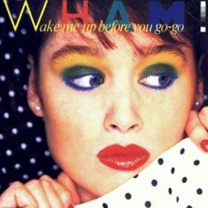 Wham Wake Me Up Before You Go-Go Single Cover